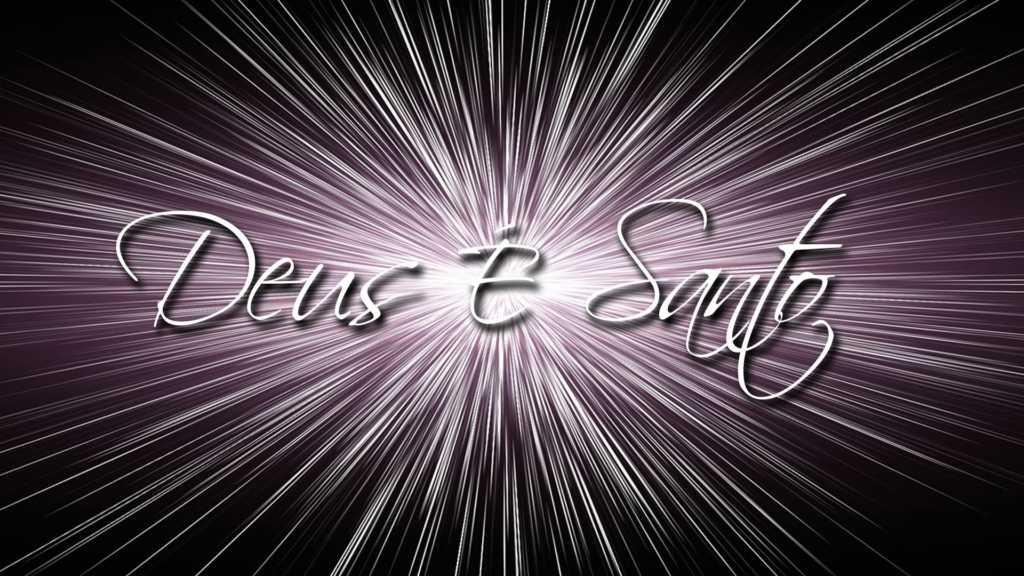 Deus é Santo