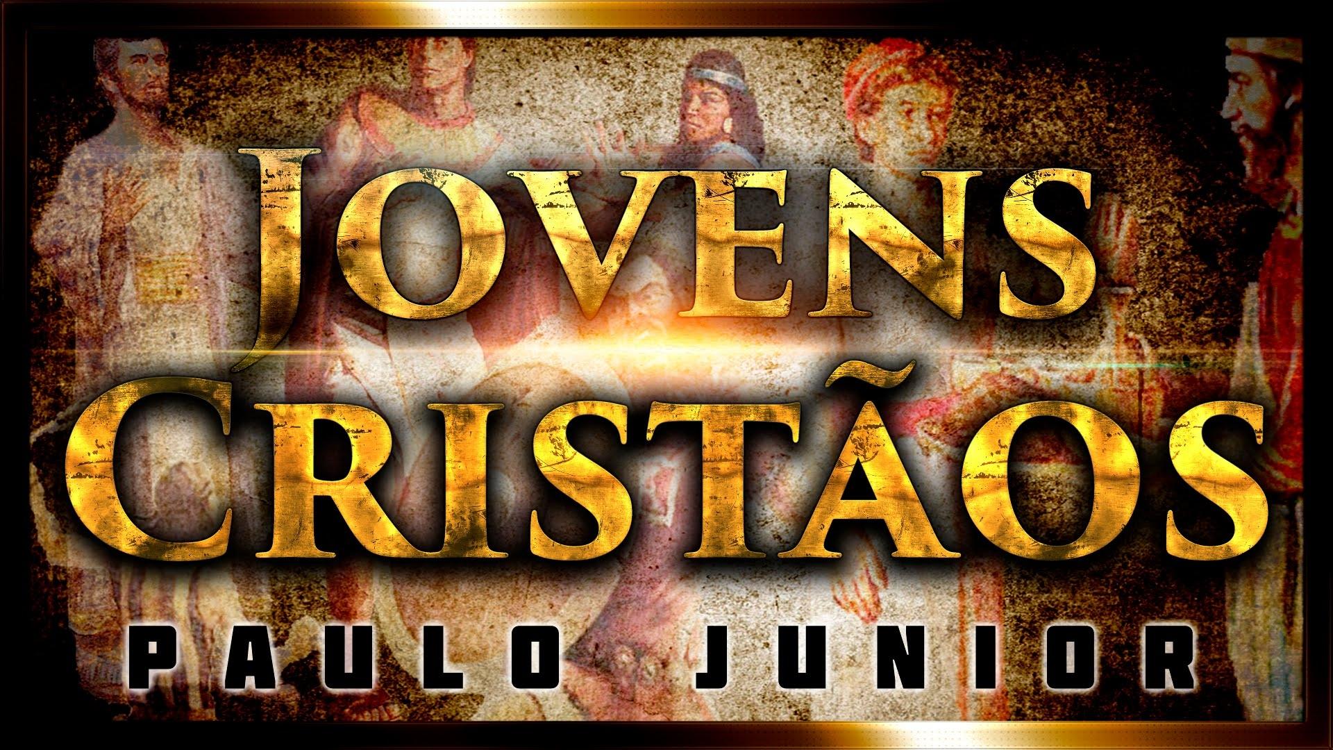Mensagens Aos Jovens Paulo Junior Defesa Do Evangelho